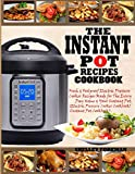 THE INSTANT POT RECIPES COOKBOOK: Fresh & Foolproof Electric Pressure Cooker Recipes Made for The Everyday Home & Your Instant Pot