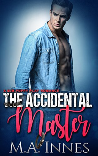 The Accidental Master: A Puppy Play Romance by [Innes, M.A.]