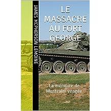 Le massacre au Fort George: La mémoire de Montcalm vengée (French Edition)