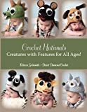 Crochet Hatimals: Creatures with Features for All Ages!