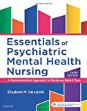 img - for Essentials of Psychiatric Mental Health Nursing: A Communication Approach to Evidence-Based Care, 3e book / textbook / text book