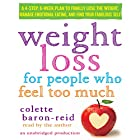Weight Loss for People Who Feel Too Much: A 4-Step, 8-Week Plan to Finally Lose the Weight, Manage Emotional Eating, and Find Your Fabulous Self Hörbuch von Colette Baron-Reid Gesprochen von: Colette Baron-Reid