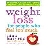 Weight Loss for People Who Feel Too Much: A 4-Step, 8-Week Plan to Finally Lose the Weight, Manage Emotional Eating, and Find Your Fabulous Self | Colette Baron-Reid