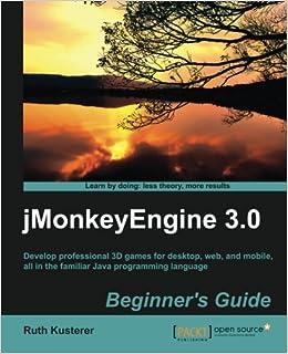 jmonkeyengine 3 0 beginner s guide ruth kusterer 9781849516464