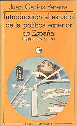 Introduccion al estudio de la politica exterior de España Akal universitaria. serie historia contemporánea: Amazon.es: Pereira, Juan Carlos: Libros