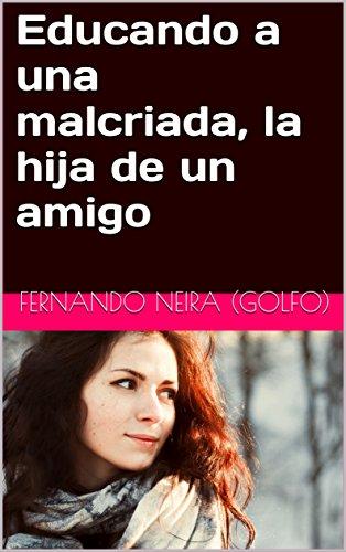 Educando a una malcriada, la hija de un amigo (Spanish Edition)