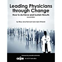 Leading Physicians Through Change: How to Achieve and Sustain Results 2nd (second) Edition by Kornacki, Mary Jane, Silversin, Jack published by American College of Physician Executives (2012)