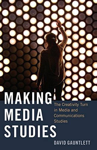 Making Media Studies: The Creativity Turn in Media and Communications Studies (Digital Formations) by imusti