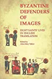 Byzantine Defenders of Images: Eight Saints' Lives in English Translation (Byzantine Saints' Lives in Translation), Alice-Mary Talbot, 0884022684