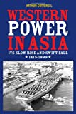 WESTERN POWER IN ASIA:ITS SLOW RISE AND SWIFT FALL, 1415-1999