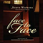 Face to Face: Meditations on Friendship and Hospitality | Steve Wilkins