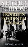 img - for A Higher Purpose: Profiles in Presidential Courage book / textbook / text book