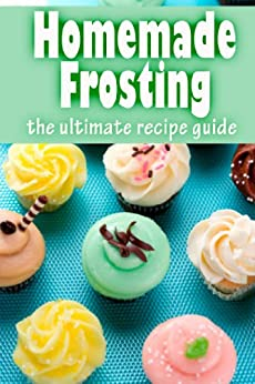 Homemade Frosting :The Ultimate Recipe Guide - Over 30 Delicious & Best Selling Recipes by [Hewsten, Susan, Books, Encore]