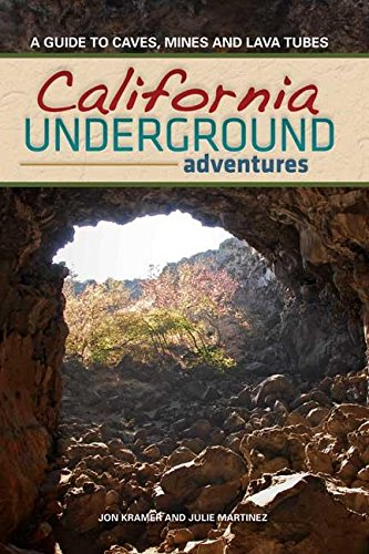 Download California Underground: A Guide to Caves, Mines and Lava Tubes pdf