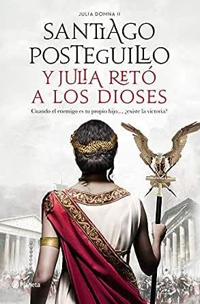 Y Julia retó a los dioses eBook: Santiago Posteguillo: Amazon.es ...