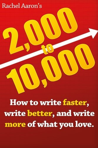2k to 10k: Writing Faster, Writing Better, and Writing More