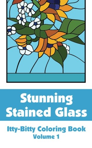 Download Stunning Stained Glass Itty-Bitty Coloring Book (Volume 1) (Itty-Bitty Art-Filled Fun Coloring Books) PDF