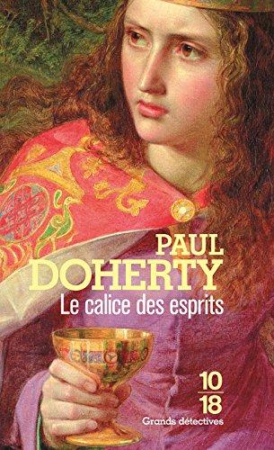 Le calice des esprits (1) Poche – 19 novembre 2009 Paul DOHERTY Christiane ARMANDET 10 X 18 2264047364