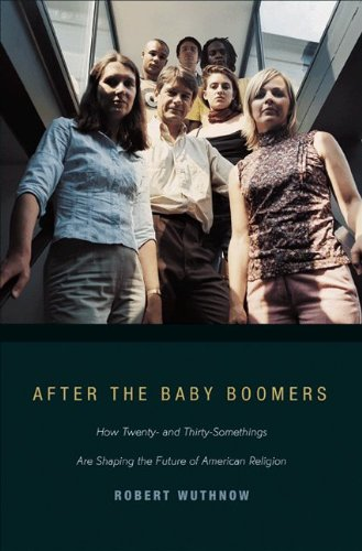 Download After the Baby Boomers: How Twenty- and Thirty-Somethings Are Shaping the Future of American Religion ebook