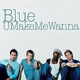 Blue - You Make Me Wanna