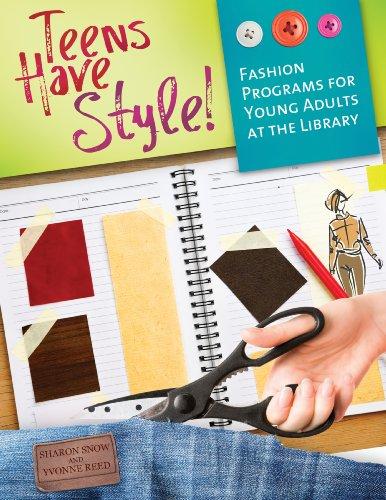 Teens Have Style! Fashion Programs for Young Adults at the Library: Fashion Programs for Young Adults at the Library