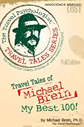 Travel Tales of Michael Brein: My Best 100 (The Travel Psychologist Travel Tales Series)