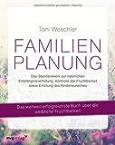 Familienplanung: Das Standardwerk zur natürlichen Empfängnisverhütung, Kontrolle der Fruchtbarkeit sowie Erfüllung des Kinderwunsches