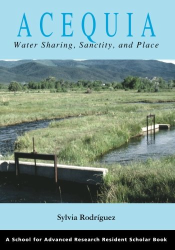 Acequia:Water Sharing,Sanctity,+Place