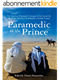Paramedic to the Prince: An American Paramedic's Account of Life Inside the Mysterious World of the Kingdom of Saudi Arabia (English Edition)