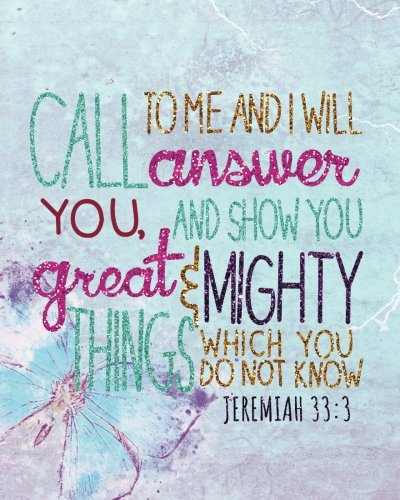 Call to me and I will answer you, and show you great & mighty things which you do not know: Bible Verse Journal Wide Ruled College Lined Composition ... and Christian Journal Series) (Volume 9) pdf