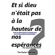 Et si dieu n'était pas à la hauteur de nos espérances ?: Traité de philosophie de métaphysique par le raisonnement mathématique (Philosophie et Science t. 2) (French Edition)