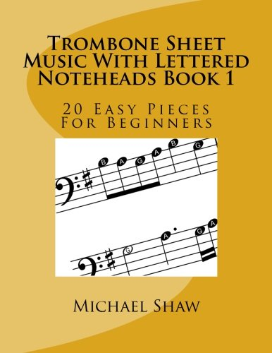 Trombone Sheet Music With Lettered Noteheads Book 1: 20 Easy Pieces For Beginners (Volume 1)