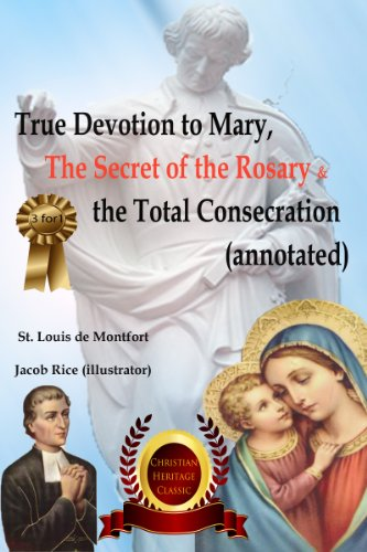 True Devotion to Mary, The Secret of the Rosary & the Total Consecration (Annotated)