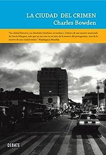 La ciudad del crimen par Charles Bowden