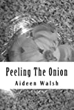 Peeling the Onion, Aideen Walsh, 149426594X
