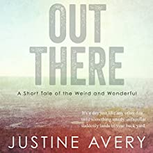 Out There: A Short Tale of the Weird and Wonderful Audiobook by Justine Avery Narrated by Daniela Acitelli