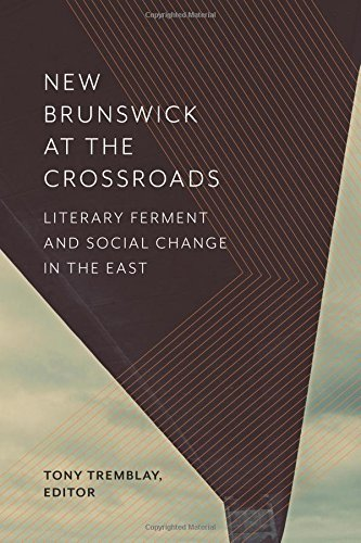 Download New Brunswick at the Crossroads: Literary Ferment and Social Change in the East pdf epub