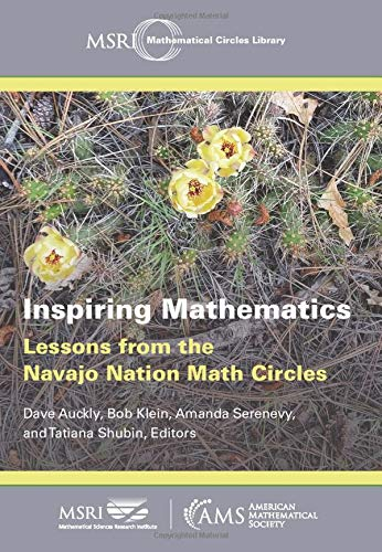 Inspiring Mathematics: Lessons from the Navajo Nation Math Circles (MSRI Mathematical Circles Library) Dave Auckly