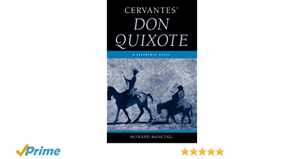 com cervantes don quixote a reference guide greenwood com cervantes don quixote a reference guide greenwood guides to multicultural literature 9780313333477 howard mancing books