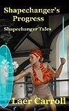 Shapechanger's Progress (Shapechanger Tales Book 2)