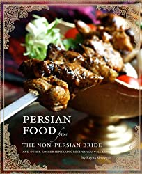 Persian Food from the Non-Persian Bride: And Other Kosher Sephardic Recipes You Will Love!