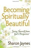 Becoming Spiritually Beautiful, Sharon Jaynes, 0736926798