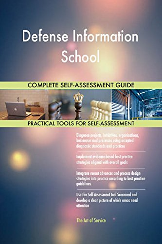 Defense Information School All-Inclusive Self-Assessment - More than 660 Success Criteria, Instant Visual Insights, Comprehensive Spreadsheet Dashboard, Auto-Prioritized for Quick Results
