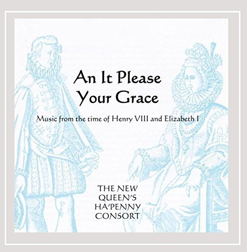 New 2010 Queen - An It Please Your Grace by The New Queen's Ha'Penny Consort (2010-08-03)