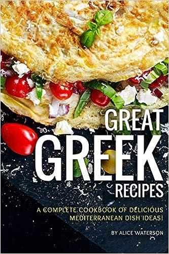 Great Greek Recipes A Complete Cookbook Of Delicious Mediterranean Dish Ideas Amazon De Waterson Alice Fremdsprachige Bucher