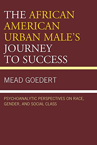 Search : The African American Urban Male's Journey to Success: Psychoanalytic Perspectives on Race, Gender, and Social Class