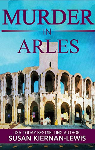 Murder in Arles: A French Country Town Pageturner with Twists and Turns (The Maggie Newberry Mystery Series Book 13)