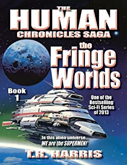 The Fringe Worlds: (The Human Chronicles Saga Book #1) by [Harris, T.R.]