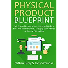 Physical Product Blueprint (2 in 1 Business Bundle): Sell Physical Products for a Living and Make a Full-Time Income Online… Shopify Store Profits & Physical Gift Jacking