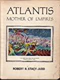 Atlantis, Mother of Empires, Robert B. Stacy-Judd, 0875161812
